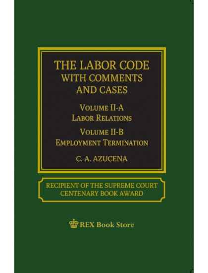 The Labor Code with Comments and Cases Vol. II-A Labor Relations Vol. II-B Employment Termination (Paper Bound)