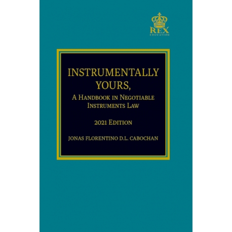 Instrumentally Yours A Handbook in Negotiable Instruments Law (2021 Edition) Cloth Bound