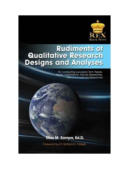 Rudiments of Qualitative Research Designs and Analyses
